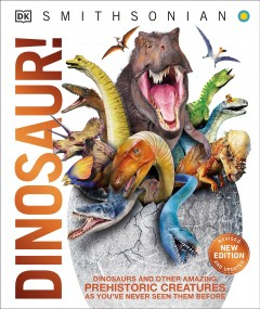 Dinosaur! : dinosaurs and other amazing prehistoric creatures as you've never seen them before cover image