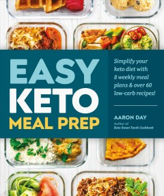 Easy keto meal prep : simplify your keto diet with 8 weekly meal plans & over 60 low-carb recipes! cover image