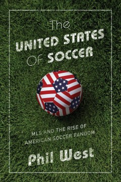 The United States of soccer : MLS and the rise of American soccer fandom cover image