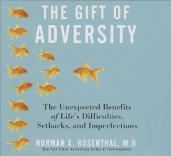 The gift of adversity the unexpected benefits of life's difficulties, setbacks, and imperfections cover image