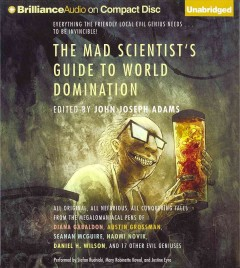 The mad scientist's guide to world domination original short fiction for the modern evil genius cover image