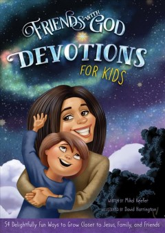 Friends with God devotions for kids : 54 delightfully fun ways to grow closer to Jesus, family, and friends cover image
