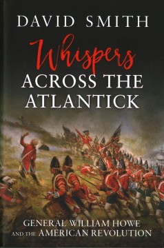 Whispers across the Atlantick : General William Howe and the American Revolution cover image