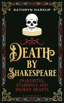 Death by Shakespeare : snakebites, stabbings and broken hearts cover image