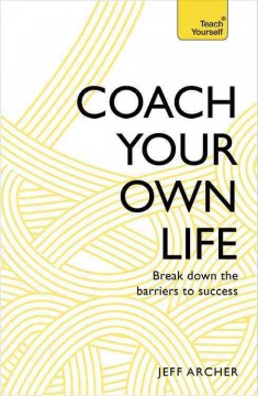 Teach yourself. Coach your own life: break down the barriers to success cover image
