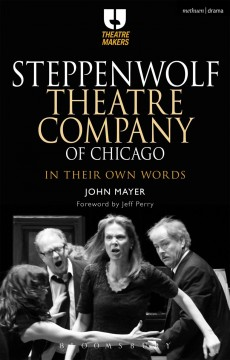 Steppenwolf theatre company of Chicago : in their own words cover image