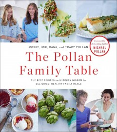 The Pollan family table : the best recipes and kitchen wisdom for delicious, healthy family meals cover image