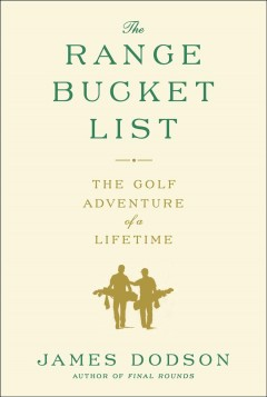 The range bucket list : the golf adventure of a lifetime cover image