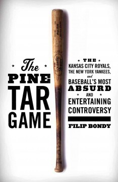 The Pine Tar Game : the Kansas City Royals, the New York Yankees, and baseball's most absurd and entertaining controversy cover image