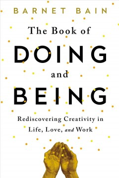 The book of doing and being : rediscovering creativity in life, love, and work cover image