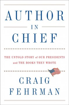Author in chief : the untold story of our presidents and the books they wrote cover image