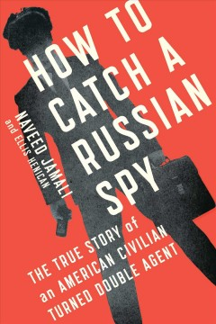 How to catch a Russian spy : the true story of an American civilian turned double agent cover image