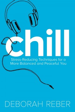 Chill : stress-reducing techniques for a more balanced, peaceful you cover image