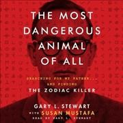 The most dangerous animal of all searching for my father...and finding the Zodiac Killer cover image