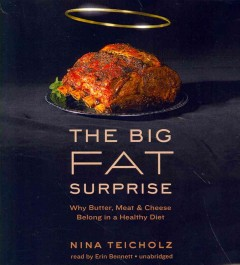 The big fat surprise why meat, butter, and cheese belong in a healthy diet cover image