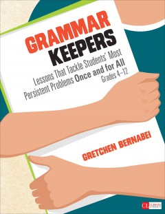 Grammar keepers : lessons that tackle students' most persistent problems once and for all, grades 4-12 cover image