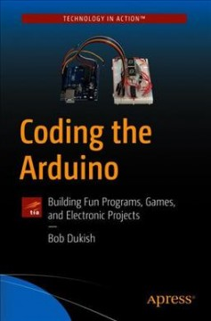 Coding the Arduino : building fun programs, games, and electronic projects cover image