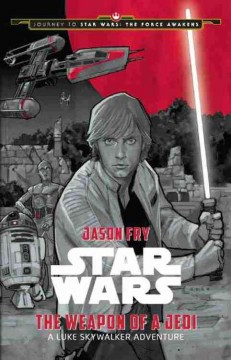 Star Wars the weapon of a Jedi : a Luke Skywalker adventure cover image