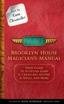 From the Kane chronicles: Brooklyn House magician's manual : your guide to Egyptian gods & creatures, glyphs & spells, and more cover image