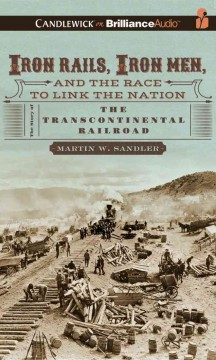 Iron rails, iron men, and the race to link the nation the story of the transcontinental railroad cover image