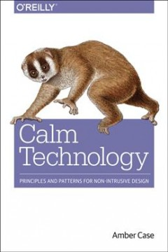 Calm technology : principles and patterns for non-intrusive design cover image