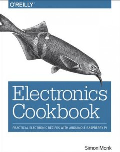 Electronics cookbook : practical electronic recipes with Arduino and Raspberry Pi cover image