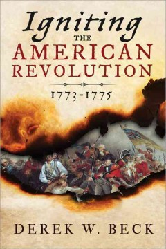 Igniting the American Revolution : 1773-1775 cover image