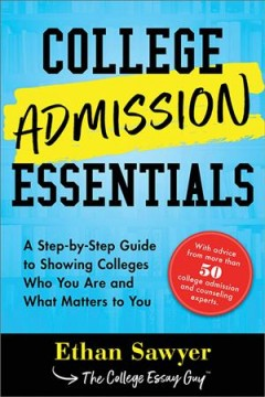 College admission essentials : a step-by-step guide to showing colleges who you are and what matters to you cover image