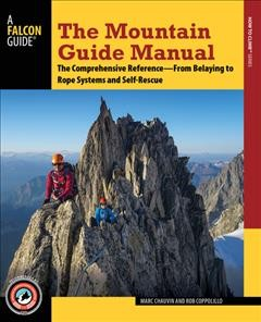 The mountain guide manual : the comprehensive reference-- from belaying to rope systems and self-rescue cover image