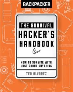 Backpacker the survival hacker's handbook : how to survive with just about anything cover image
