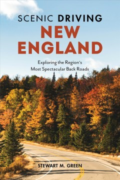 Scenic driving. New England : exploring the region's most spectacular back roads cover image