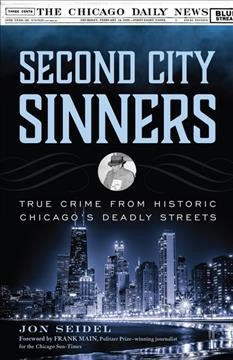 Second city sinners : true crime from historic Chicago's deadly streets cover image