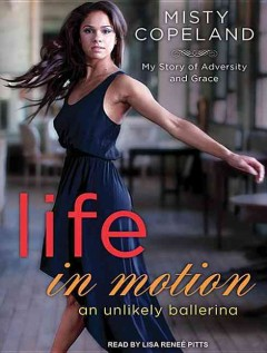 Life in motion an unlikely ballerina : my story of adversity and grace cover image