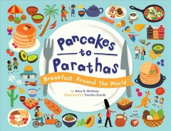 Pancakes to parathas : breakfast around the world cover image