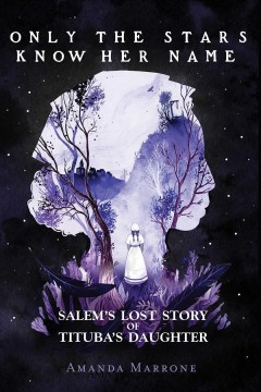 Only the stars know her name : Salem's lost story of Tituba's daughter cover image