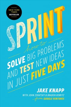 Sprint : how to solve big problems and test new ideas in just five days cover image