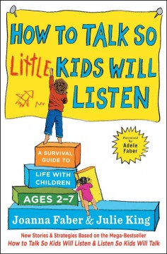 How to talk so little kids will listen : a survival guide to life with children ages 2-7 cover image
