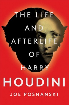 The life and afterlife of Harry Houdini cover image