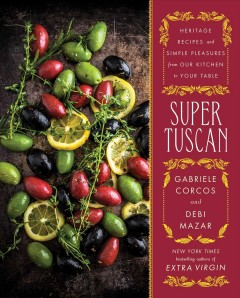 Super Tuscan : heritage recipes and simple pleasures from our kitchen to your table cover image