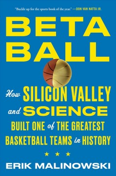 Betaball : how Silicon Valley and science built one of the greatest basketball teams in history cover image