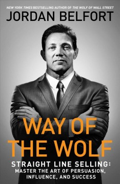 Way of the wolf : straight line selling : master the art of persuasion, influence, and success cover image