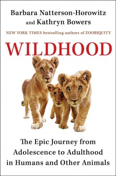 Wildhood : the epic journey from adolescence to adulthood in humans and other animals cover image