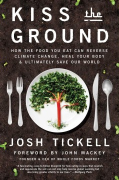 Kiss the ground : how the food you eat can reverse climate change, heal your body & ultimately save our world cover image