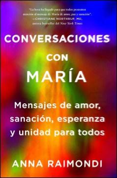 Conversaciones con María : mensajes de amor, sanación, esperanza y unidad para todos cover image