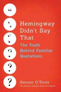 Hemingway didn't say that : the truth behind familiar quotations cover image