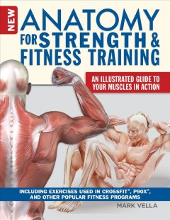 New anatomy for strength & fitness training : an illustrated guide to your muscles in action : including exercises used in Crossfit, P90X, and other popular fitness programs cover image
