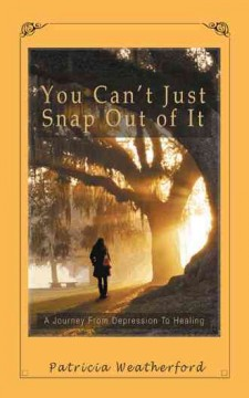 You can't just snap out of it : a journey from depression to healing cover image