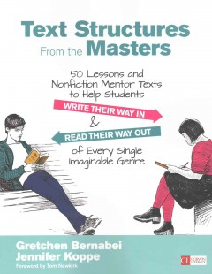 Text structures from the masters : 50 lessons and nonfiction mentor texts to help students write their way in and read their way out of every single imaginable genre, grades 6-10 cover image
