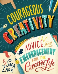 Courageous creativity : advice and encouragement for the creative life cover image