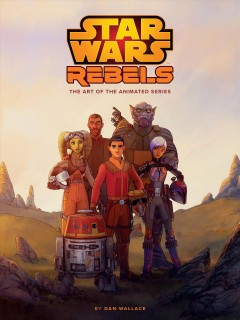 The art of Star Wars Rebels : the art of the animated series cover image